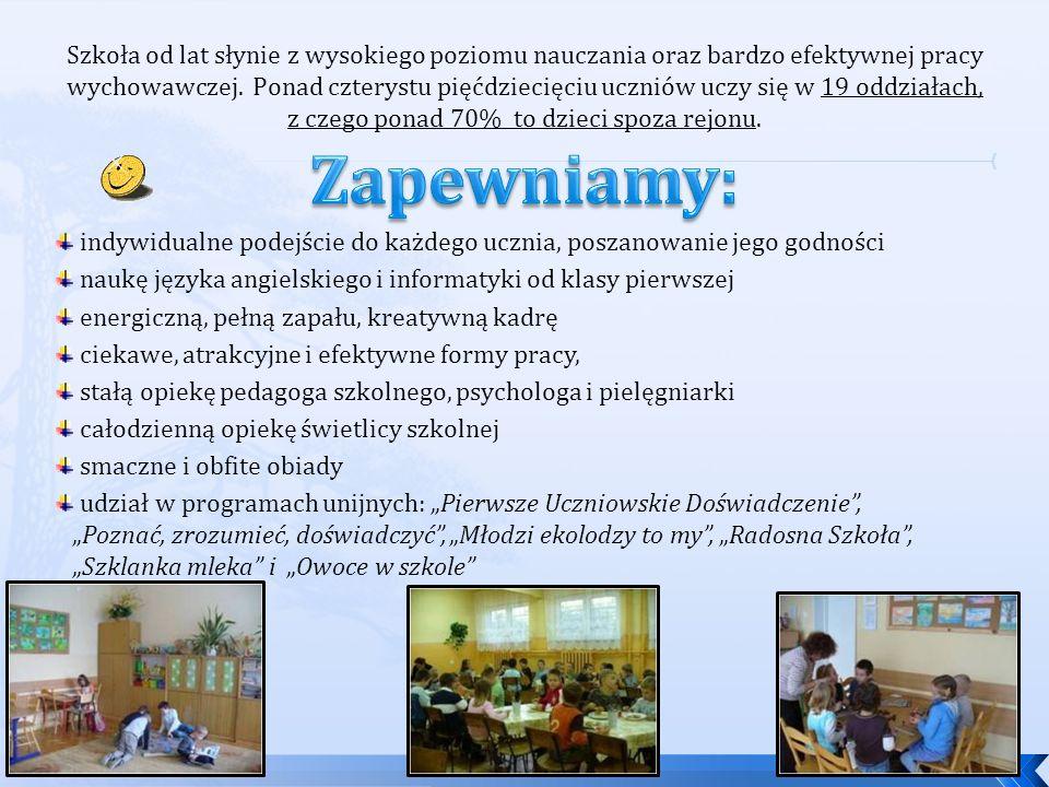 """indywidualne podejście do każdego ucznia, poszanowanie jego godności naukę języka angielskiego i informatyki od klasy pierwszej energiczną, pełną zapału, kreatywną kadrę ciekawe, atrakcyjne i efektywne formy pracy, stałą opiekę pedagoga szkolnego, psychologa i pielęgniarki całodzienną opiekę świetlicy szkolnej smaczne i obfite obiady udział w programach unijnych: """"Pierwsze Uczniowskie Doświadczenie , """"Poznać, zrozumieć, doświadczyć , """"Młodzi ekolodzy to my , """"Radosna Szkoła , """"Szklanka mleka i """"Owoce w szkole Szkoła od lat słynie z wysokiego poziomu nauczania oraz bardzo efektywnej pracy wychowawczej."""