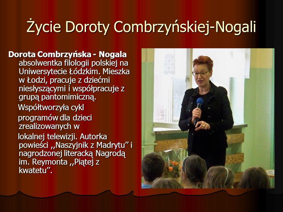 Życie Doroty Combrzyńskiej-Nogali Dorota Combrzyńska - Nogala absolwentka filologii polskiej na Uniwersytecie Łódzkim. Mieszka w Łodzi, pracuje z dzie
