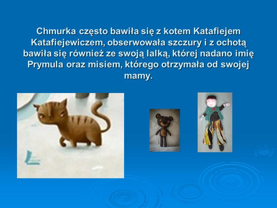 Chmurka często bawiła się z kotem Katafiejem Katafiejewiczem, obserwowała szczury i z ochotą bawiła się również ze swoją lalką, której nadano imię Pry