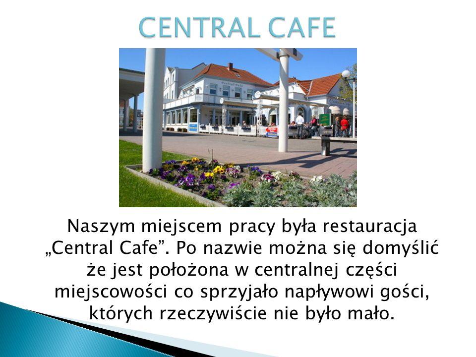 """Naszym miejscem pracy była restauracja """"Central Cafe"""". Po nazwie można się domyślić że jest położona w centralnej części miejscowości co sprzyjało nap"""