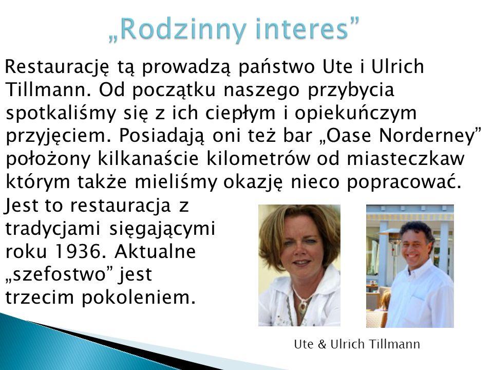 Restaurację tą prowadzą państwo Ute i Ulrich Tillmann. Od początku naszego przybycia spotkaliśmy się z ich ciepłym i opiekuńczym przyjęciem. Posiadają