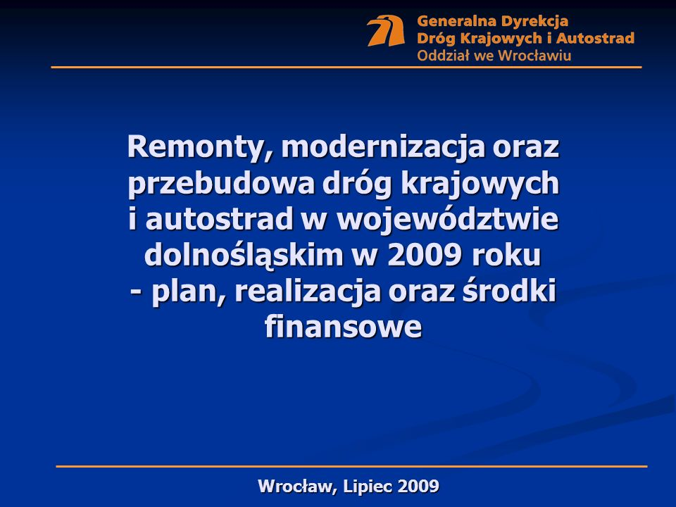 Remonty, modernizacja oraz przebudowa dróg krajowych i autostrad w województwie dolnośląskim w 2009 roku - plan, realizacja oraz środki finansowe Wroc
