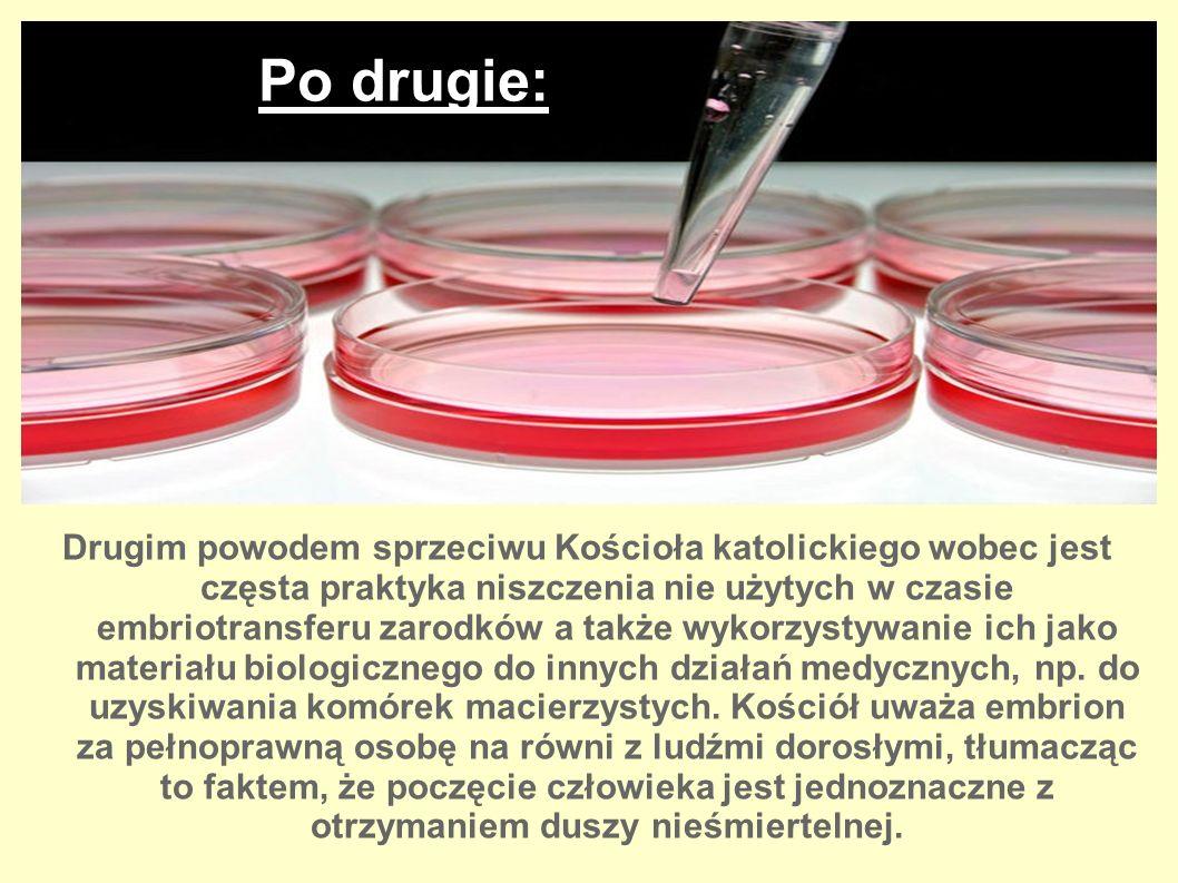 Drugim powodem sprzeciwu Kościoła katolickiego wobec jest częsta praktyka niszczenia nie użytych w czasie embriotransferu zarodków a także wykorzystywanie ich jako materiału biologicznego do innych działań medycznych, np.