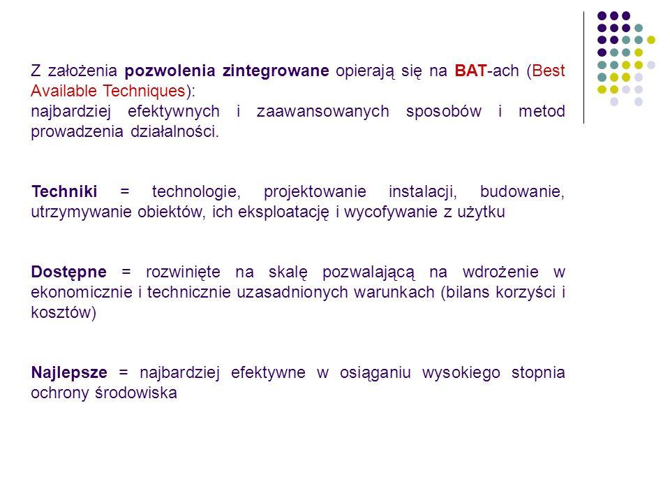 Z założenia pozwolenia zintegrowane opierają się na BAT-ach (Best Available Techniques): najbardziej efektywnych i zaawansowanych sposobów i metod prowadzenia działalności.