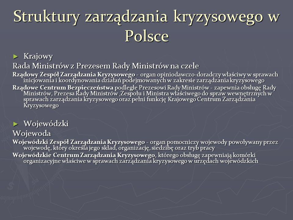 Struktury zarządzania kryzysowego w Polsce ► Krajowy Rada Ministrów z Prezesem Rady Ministrów na czele Rządowy Zespół Zarządzania Kryzysowego - organ