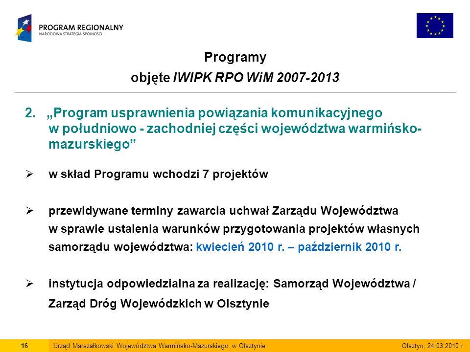 Programy objęte IWIPK RPO WiM 2007-2013 16Urząd Marszałkowski Województwa Warmińsko-Mazurskiego w Olsztynie Olsztyn, 24.03.2010 r.