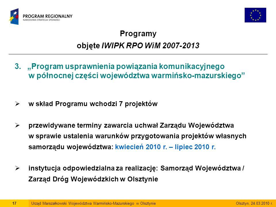 Programy objęte IWIPK RPO WiM 2007-2013 17Urząd Marszałkowski Województwa Warmińsko-Mazurskiego w Olsztynie Olsztyn, 24.03.2010 r.