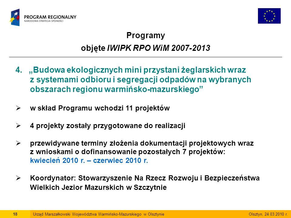 Programy objęte IWIPK RPO WiM 2007-2013 18Urząd Marszałkowski Województwa Warmińsko-Mazurskiego w Olsztynie Olsztyn, 24.03.2010 r.