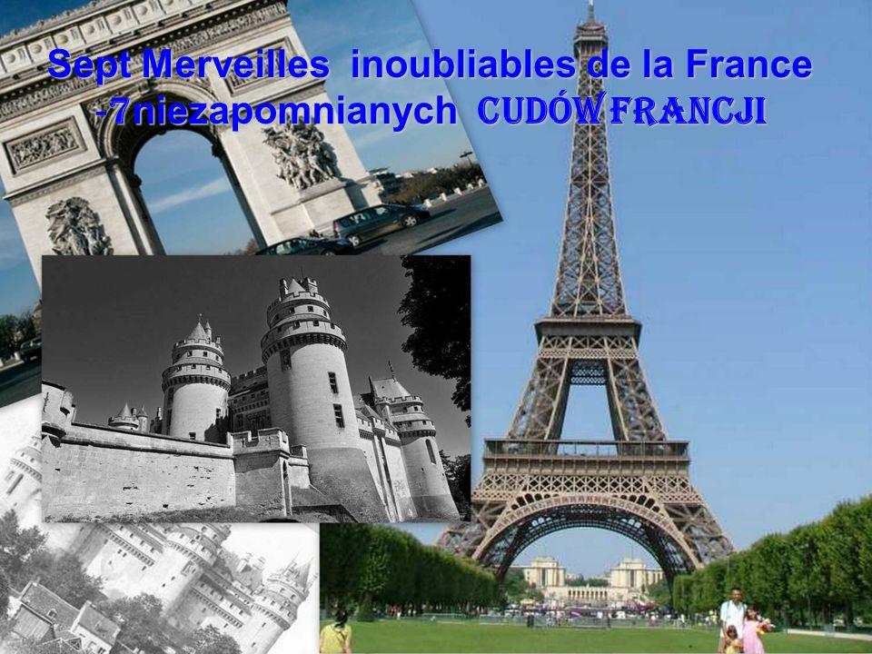 Sept Merveilles inoubliables de la France 7 niezapomnianych Cudów Francji Sept Merveilles inoubliables de la France - 7 niezapomnianych Cudów Francji