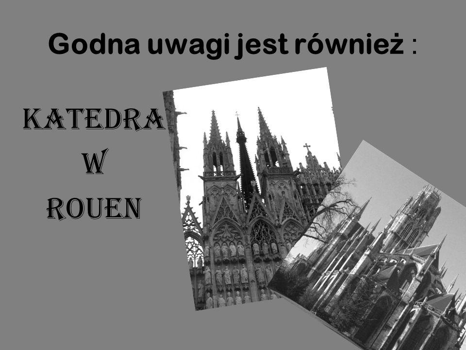 Godna uwagi jest równie ż : Katedra w Rouen