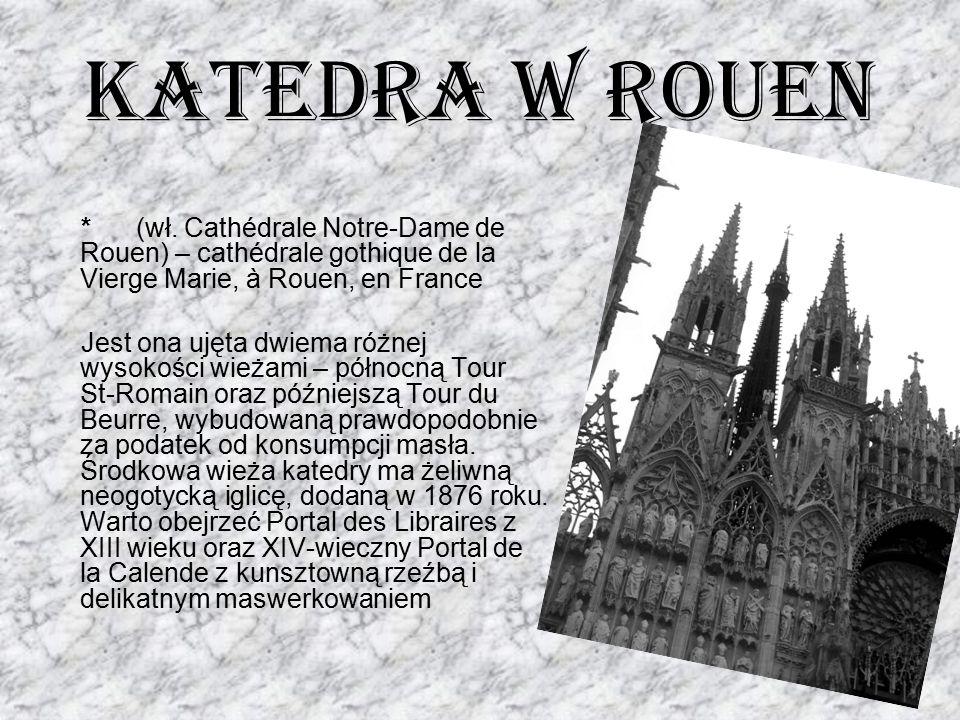 Katedra w Rouen * (wł. Cathédrale Notre-Dame de Rouen) – cathédrale gothique de la Vierge Marie, à Rouen, en France Jest ona ujęta dwiema różnej wysok