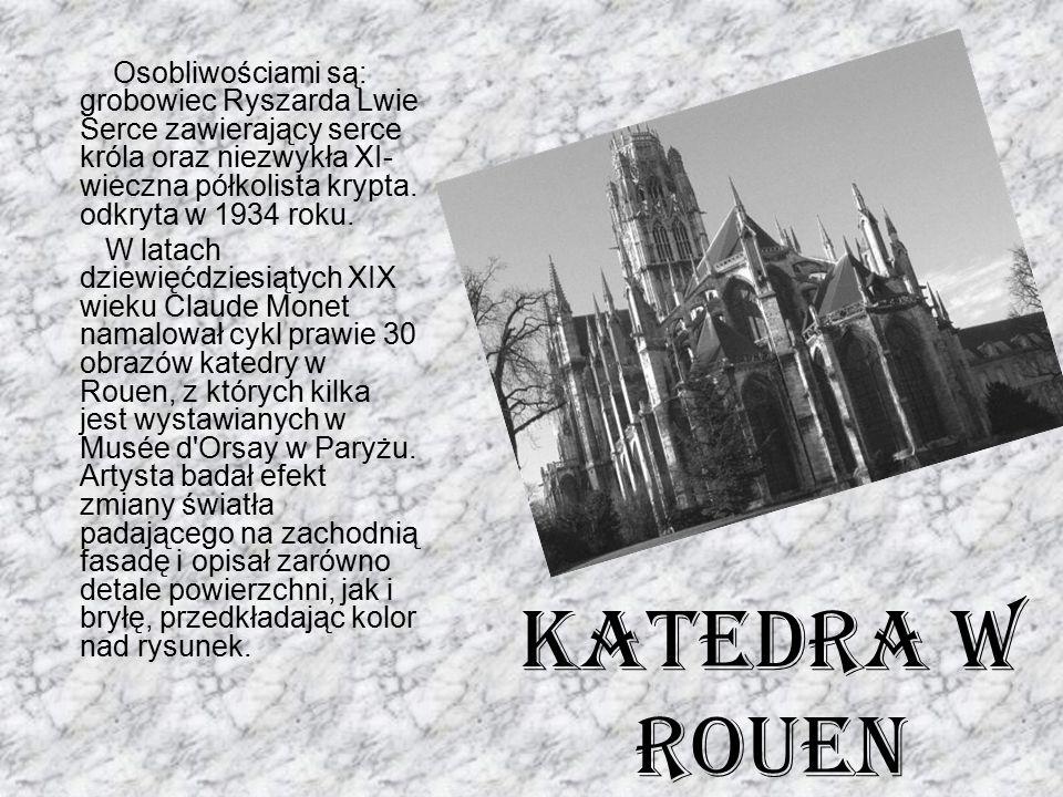 Katedra w Rouen Osobliwościami są: grobowiec Ryszarda Lwie Serce zawierający serce króla oraz niezwykła XI- wieczna półkolista krypta. odkryta w 1934