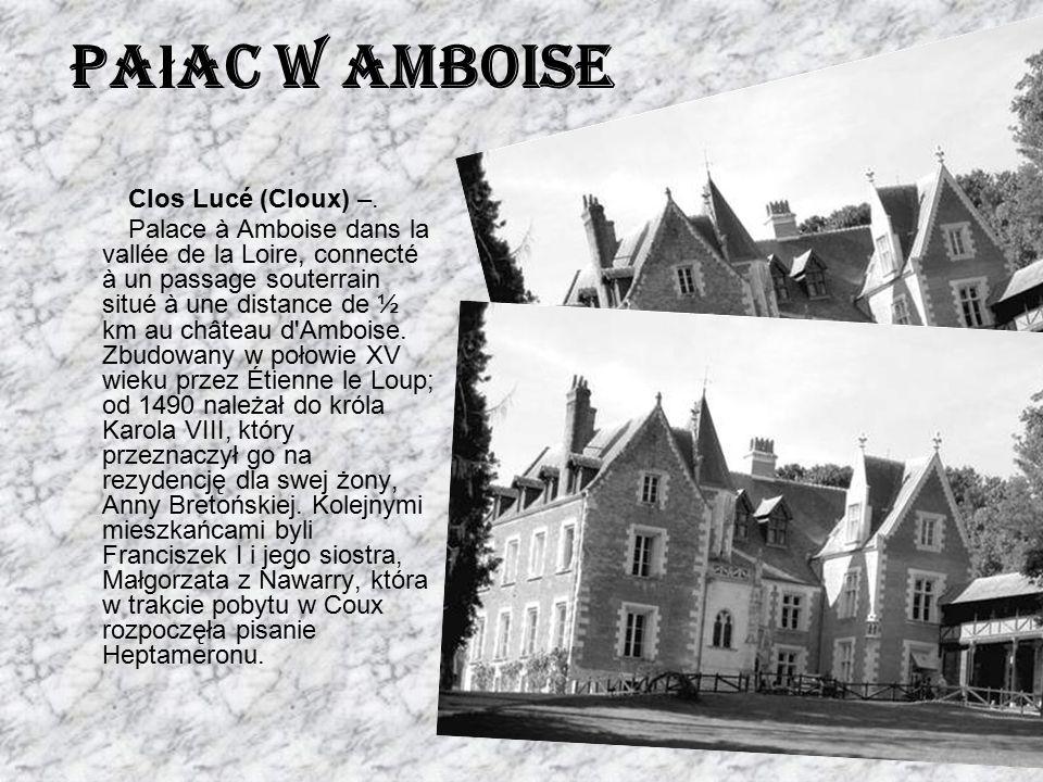 Pa ł ac w Amboise Clos Lucé (Cloux) –. Palace à Amboise dans la vallée de la Loire, connecté à un passage souterrain situé à une distance de ½ km au c