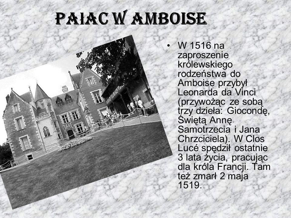Pa ł ac w Amboise W 1516 na zaproszenie królewskiego rodzeństwa do Amboise przybył Leonarda da Vinci (przywożąc ze sobą trzy dzieła: Giocondę, Świętą Annę Samotrzecia i Jana Chrzciciela).