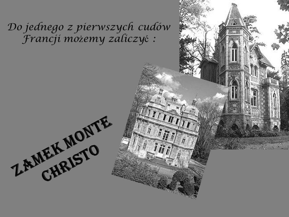 Do jednego z pierwszych cudów Francji mo ż emy zaliczy ć : Zamek Monte Christo
