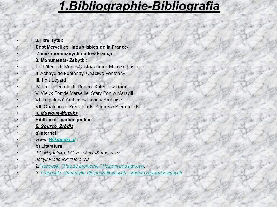 1.Bibliographie-Bibliografia 2.Titre-Tytuł: Sept Merveilles inoubliables de la France- 7 niezapomnianych cudów Francji 3. Monuments- Zabytki: I. Châte