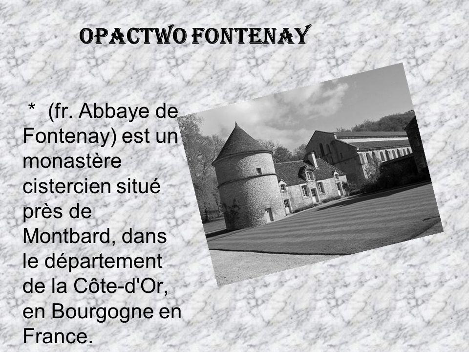 Opactwo Fontenay * (fr. Abbaye de Fontenay) est un monastère cistercien situé près de Montbard, dans le département de la Côte-d'Or, en Bourgogne en F