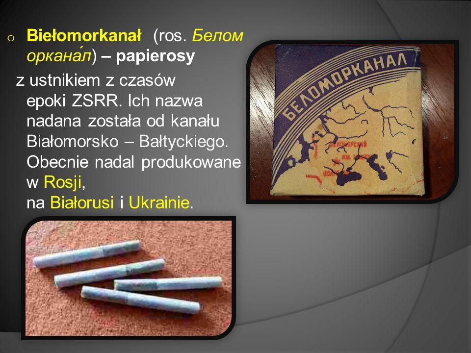 o Biełomorkanał (ros. Белом оркана́л) – papierosy z ustnikiem z czasów epoki ZSRR.
