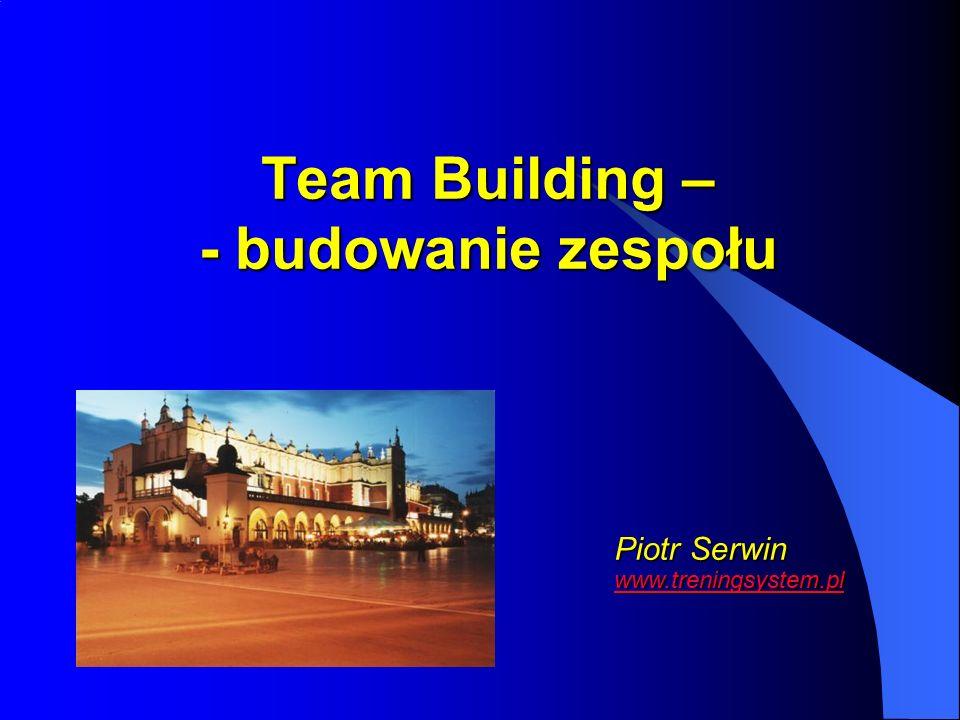 Team Building – - budowanie zespołu Piotr Serwin www.treningsystem.pl