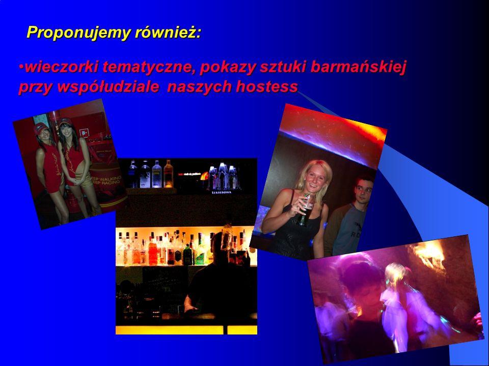 Proponujemy również: wieczorki tematyczne, pokazy sztuki barmańskiej przy współudziale naszych hostesswieczorki tematyczne, pokazy sztuki barmańskiej przy współudziale naszych hostess