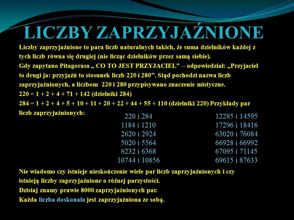 LICZBY ZAPRZYJAŹNIONE Liczby zaprzyjaźnione to para liczb naturalnych takich, że suma dzielników każdej z tych liczb równa się drugiej (nie licząc dzielników przez samą siebie).
