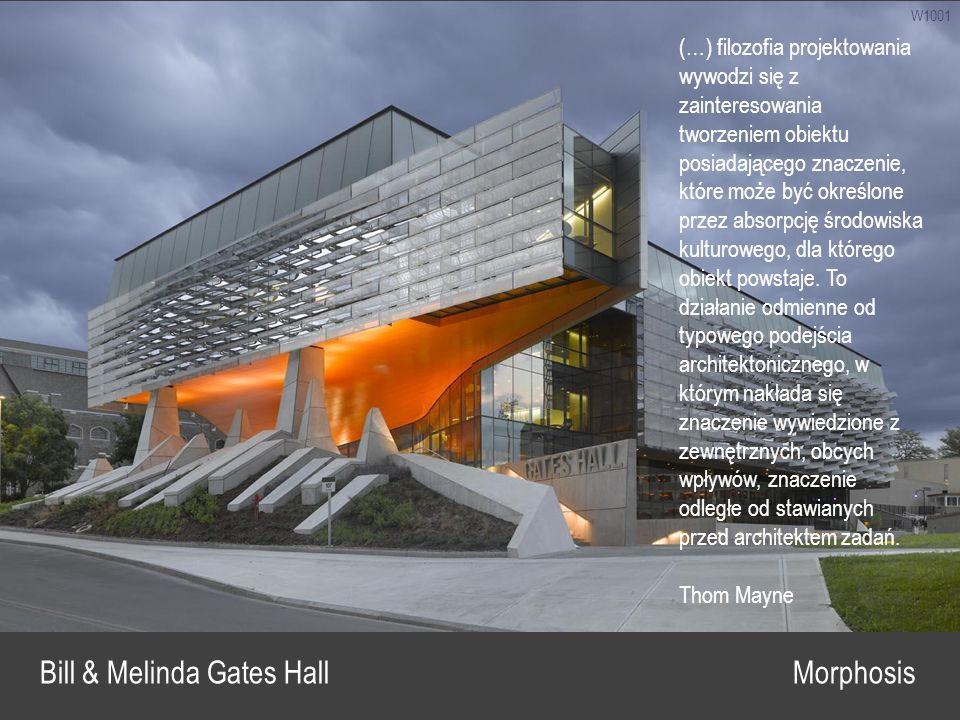 W1001 Bill & Melinda Gates Hall Morphosis (…) filozofia projektowania wywodzi się z zainteresowania tworzeniem obiektu posiadającego znaczenie, które może być określone przez absorpcję środowiska kulturowego, dla którego obiekt powstaje.