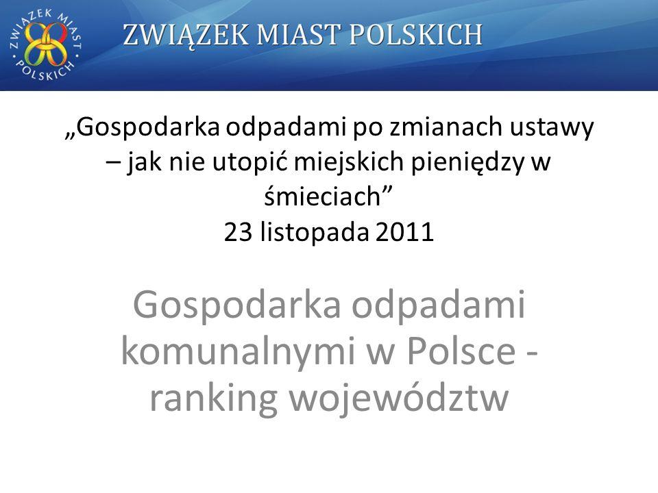 """""""Gospodarka odpadami po zmianach ustawy – jak nie utopić miejskich pieniędzy w śmieciach 23 listopada 2011 Gospodarka odpadami komunalnymi w Polsce - ranking województw"""