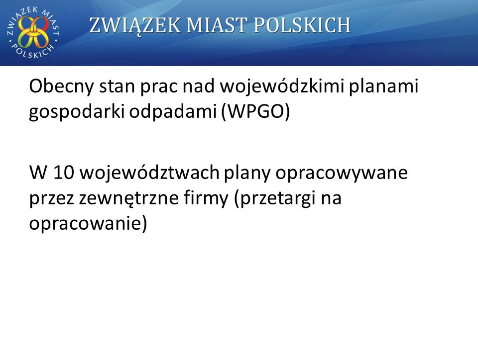 Obecny stan prac nad wojewódzkimi planami gospodarki odpadami (WPGO) W 10 województwach plany opracowywane przez zewnętrzne firmy (przetargi na opracowanie)