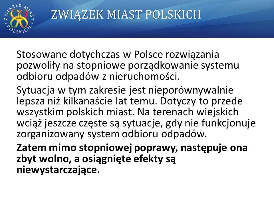 Stosowane dotychczas w Polsce rozwiązania pozwoliły na stopniowe porządkowanie systemu odbioru odpadów z nieruchomości.