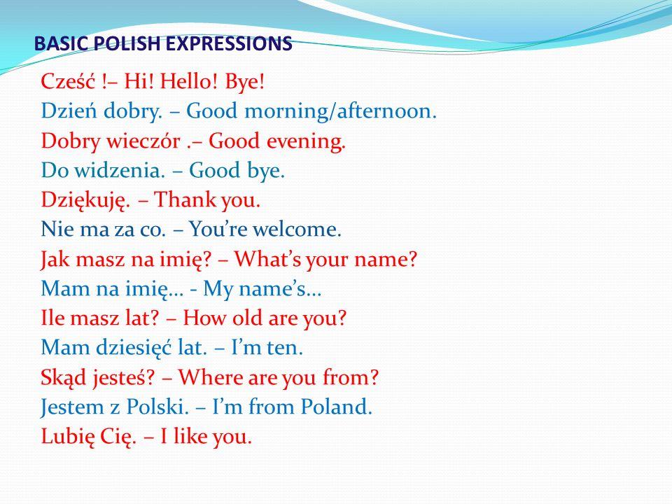 BASIC POLISH EXPRESSIONS Cześć !– Hi. Hello. Bye.