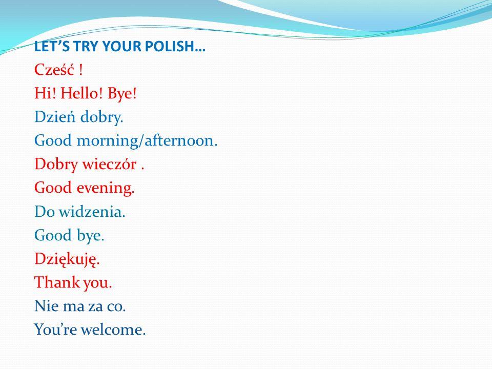 LET'S TRY YOUR POLISH… Cześć . Hi. Hello. Bye. Dzień dobry.