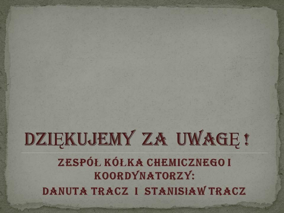 ZESPÓ Ł KÓ Ł KA CHEMICZNEGO I KOORDYNATORZY: Danuta Tracz i Stanis ł aw Tracz