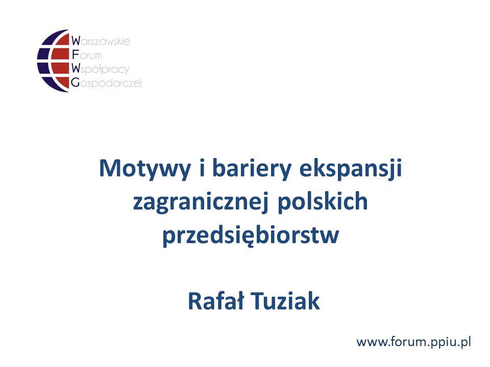 www.forum.ppiu.pl Motywy i bariery ekspansji zagranicznej polskich przedsiębiorstw Rafał Tuziak
