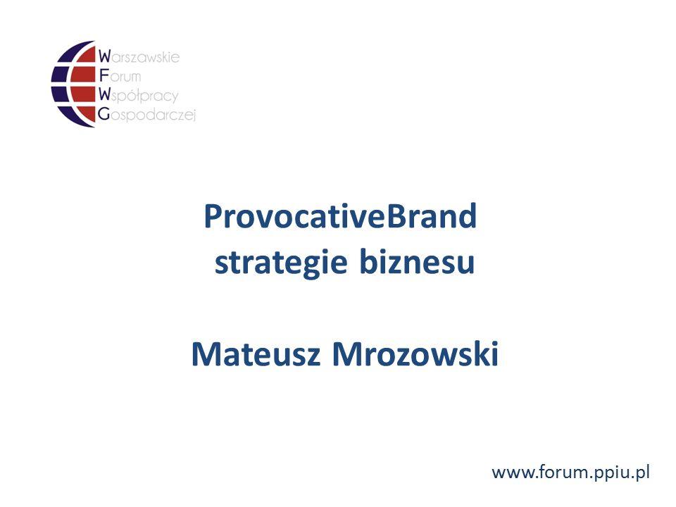 www.forum.ppiu.pl ProvocativeBrand strategie biznesu Mateusz Mrozowski