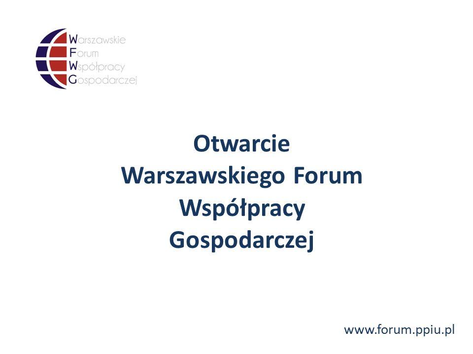 www.forum.ppiu.pl Otwarcie Warszawskiego Forum Współpracy Gospodarczej