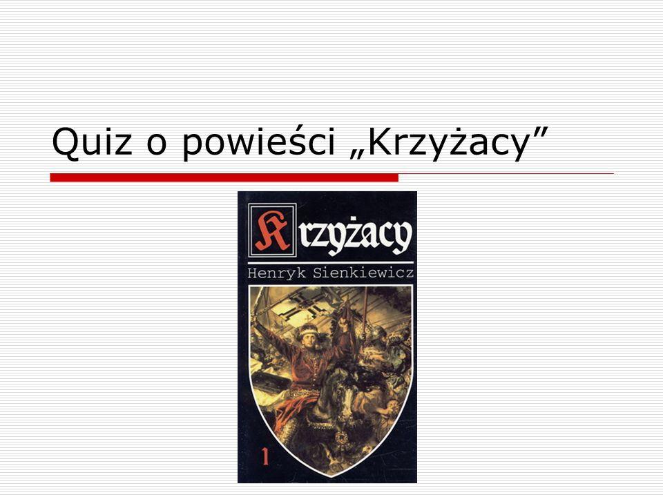 """Quiz o powieści """"Krzyżacy"""""""