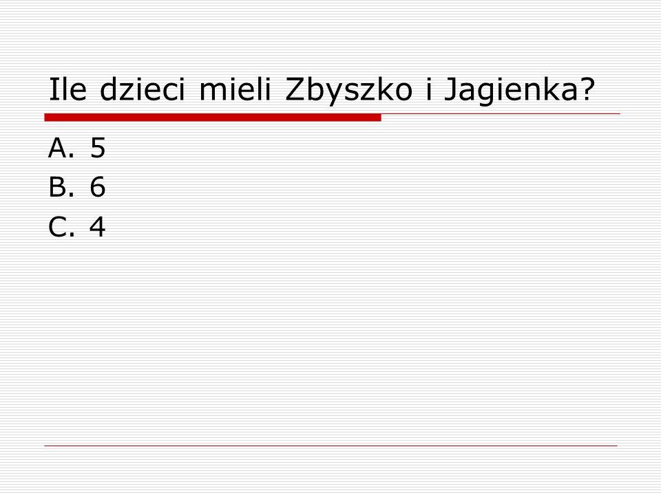 Ile dzieci mieli Zbyszko i Jagienka? A.5 B.6 C.4