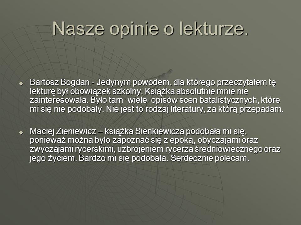 Nasze opinie o lekturze.  Bartosz Bogdan - Jedynym powodem, dla którego przeczytałem tę lekturę był obowiązek szkolny. Książka absolutnie mnie nie za