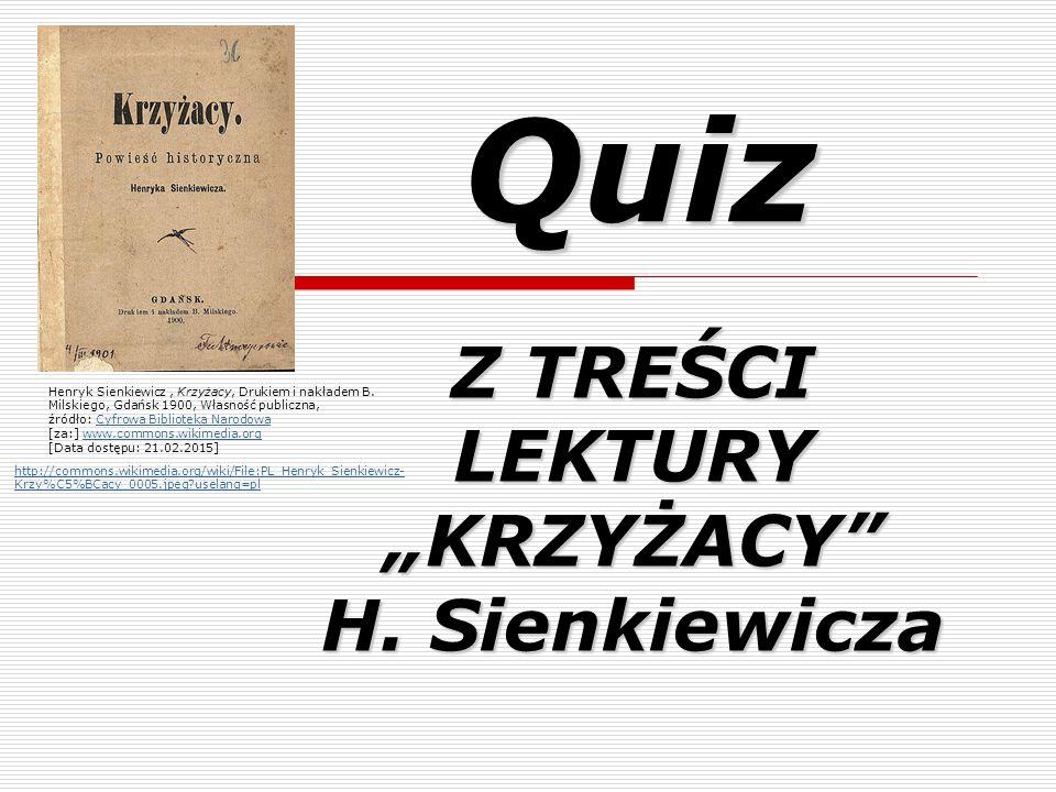 """Quiz Quiz Z TREŚCI LEKTURY """"KRZYŻACY H."""