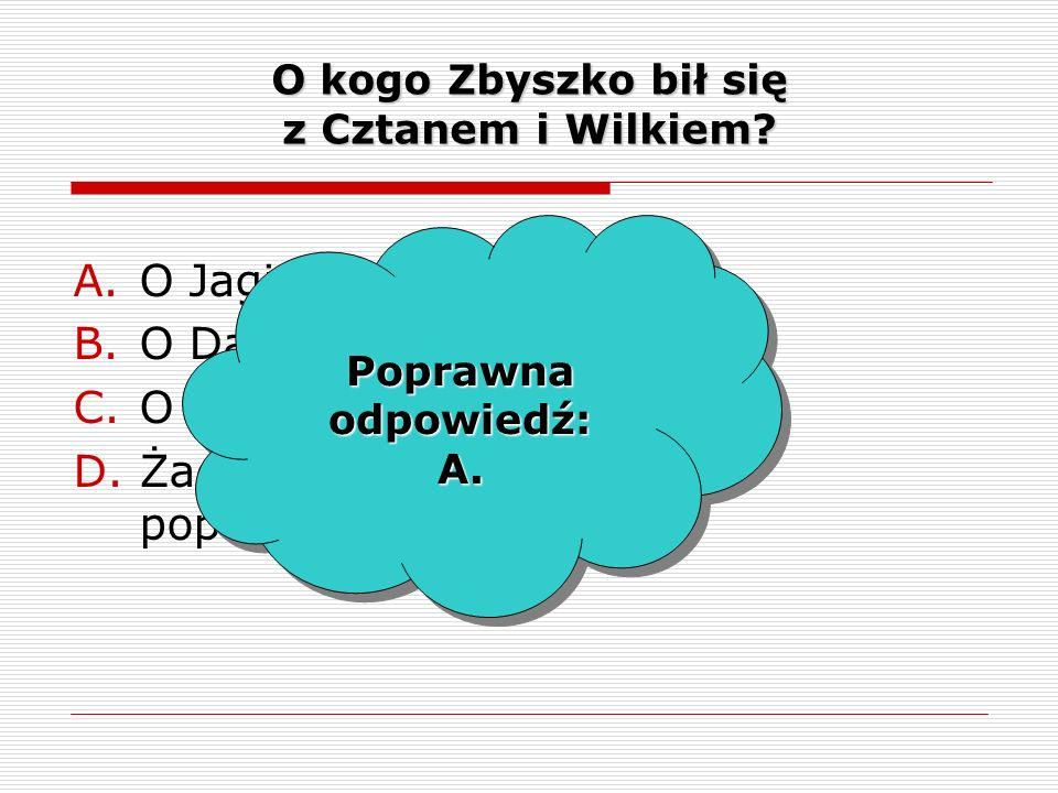 O kogo Zbyszko bił się z Cztanem i Wilkiem. A.O Jagienkę.