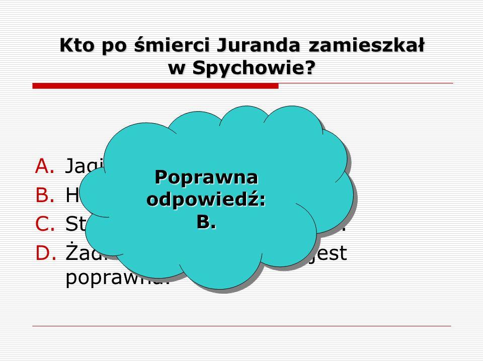Kto po śmierci Juranda zamieszkał w Spychowie. A.Jagienka i Zbyszko.
