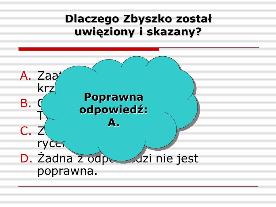Dlaczego Zbyszko został uwięziony i skazany. A.Zaatakował posła krzyżackiego.