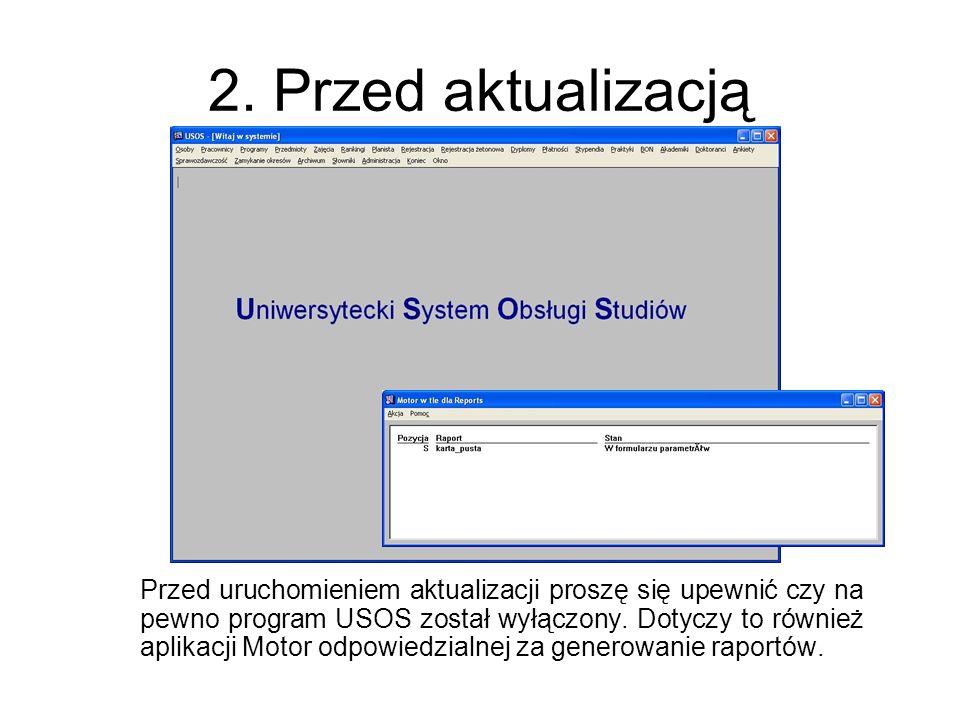 2. Przed aktualizacją Przed uruchomieniem aktualizacji proszę się upewnić czy na pewno program USOS został wyłączony. Dotyczy to również aplikacji Mot