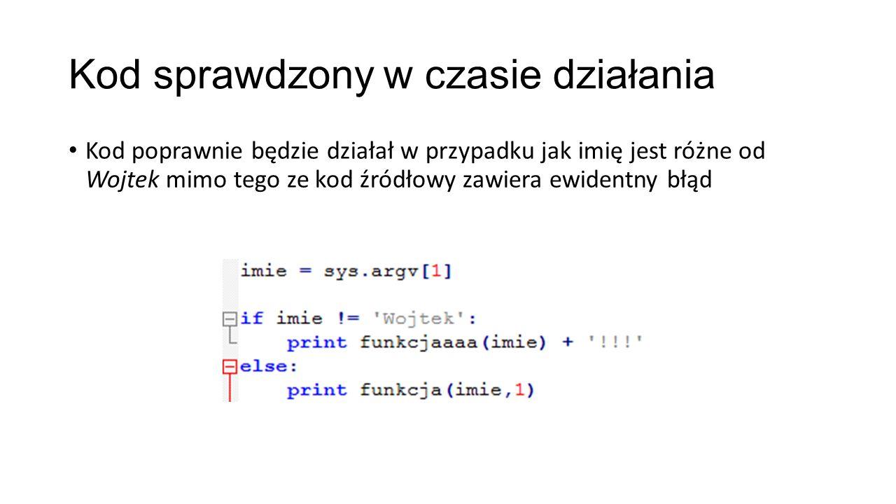 Kod sprawdzony w czasie działania Kod poprawnie będzie działał w przypadku jak imię jest różne od Wojtek mimo tego ze kod źródłowy zawiera ewidentny błąd