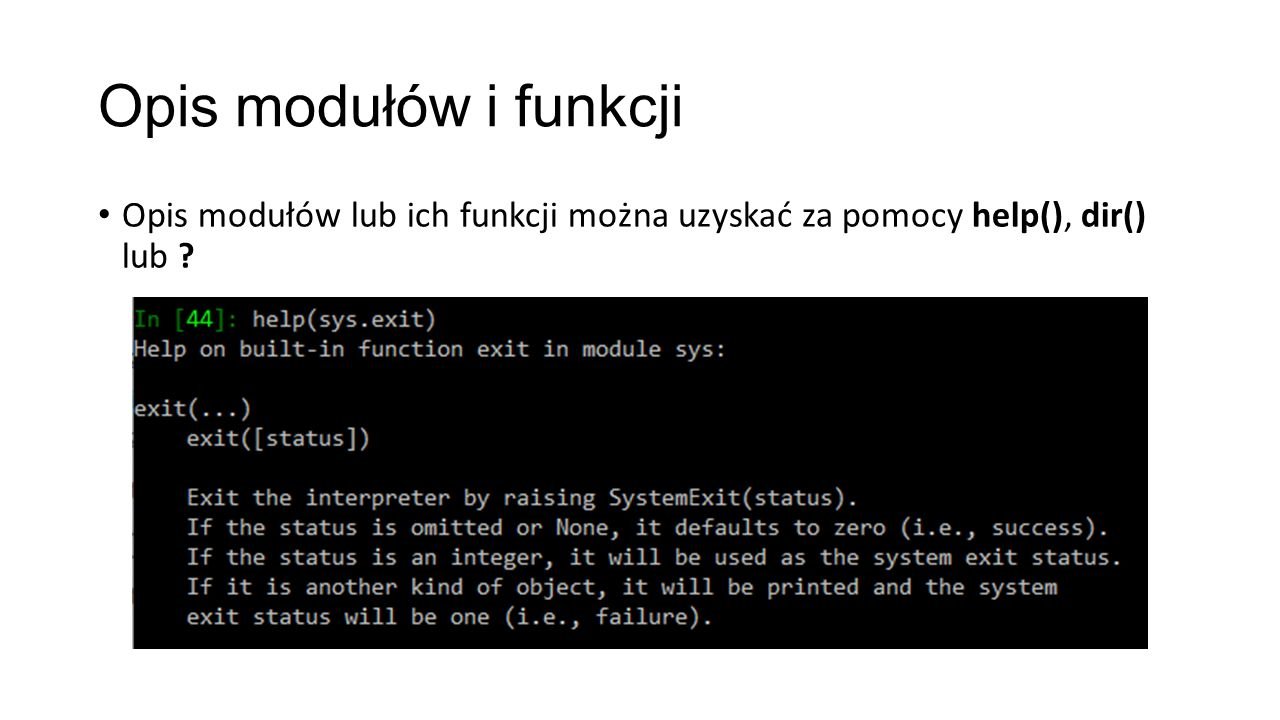 Opis modułów i funkcji Opis modułów lub ich funkcji można uzyskać za pomocy help(), dir() lub ?