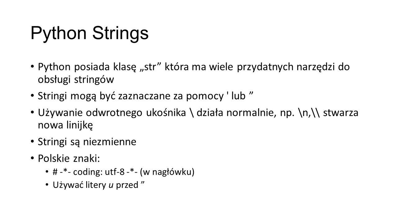 """Python Strings Python posiada klasę """"str która ma wiele przydatnych narzędzi do obsługi stringów Stringi mogą być zaznaczane za pomocy lub Używanie odwrotnego ukośnika \ działa normalnie, np."""
