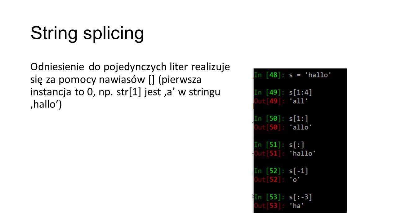 String splicing Odniesienie do pojedynczych liter realizuje się za pomocy nawiasów [] (pierwsza instancja to 0, np.