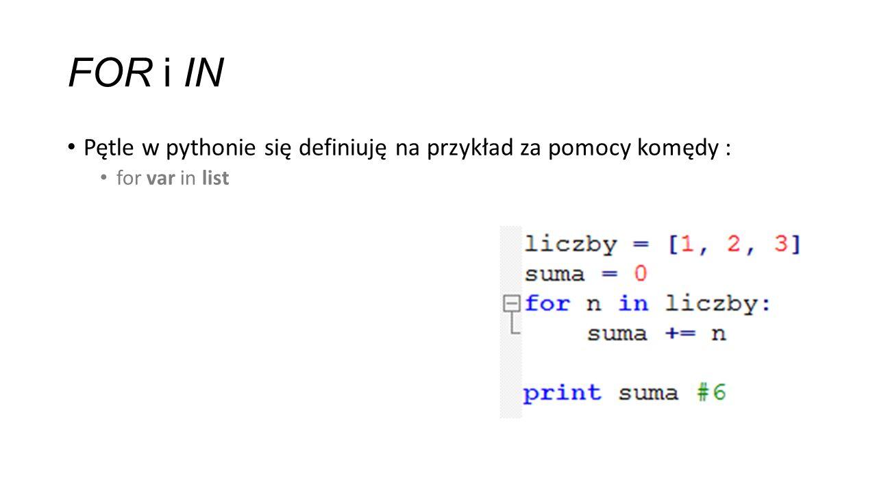 FOR i IN Pętle w pythonie się definiuję na przykład za pomocy komędy : for var in list