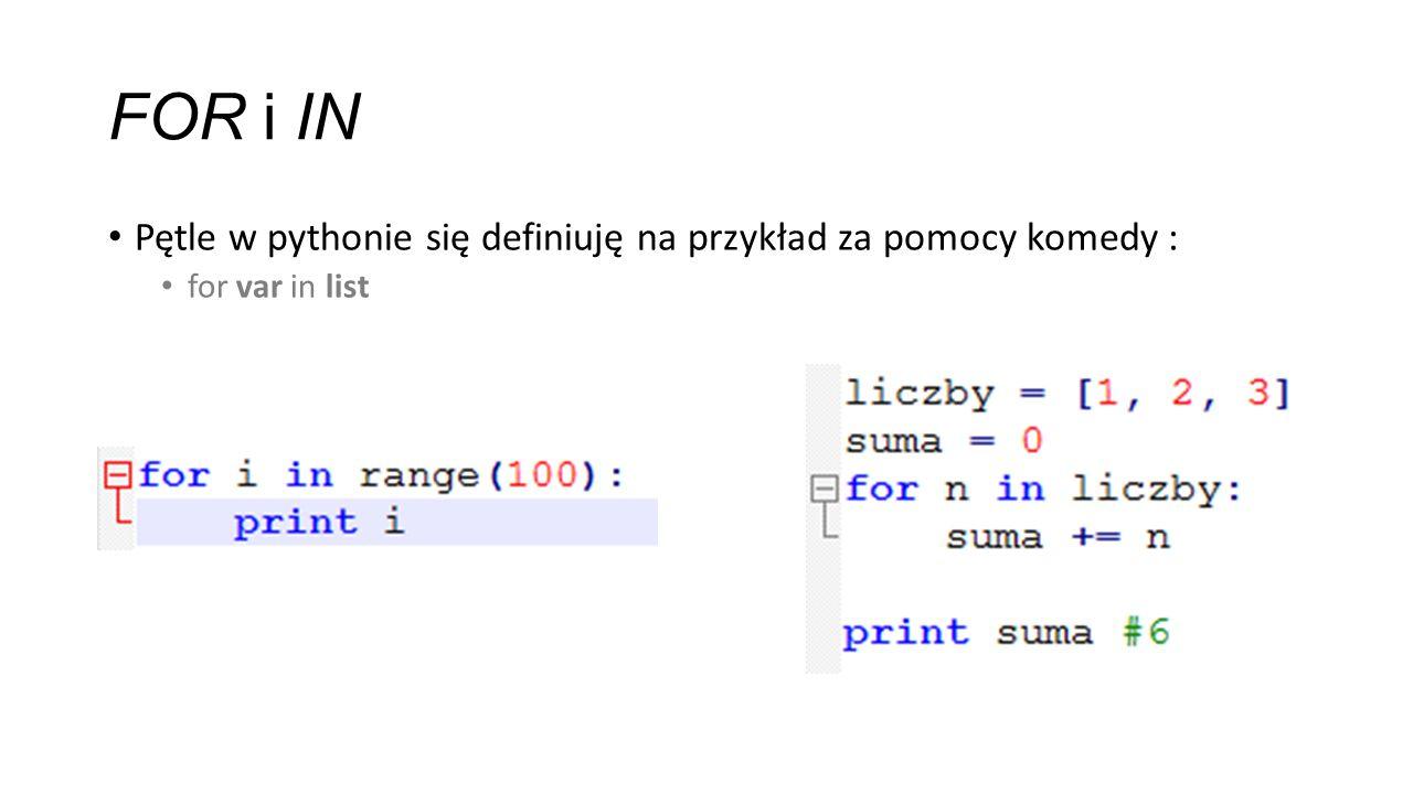 FOR i IN Pętle w pythonie się definiuję na przykład za pomocy komedy : for var in list