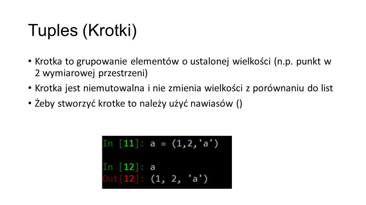 Tuples (Krotki) Krotka to grupowanie elementów o ustalonej wielkości (n.p.